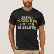 Silence Is Golden Duct Tape Is Silver T-Shirt