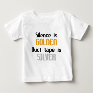 Silence is Golden Ductape is Silver Baby T-Shirt