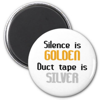 Silence is Golden Ductape is Silver Refrigerator Magnets