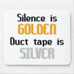 Silence is Golden Ductape is Silver Mousepads