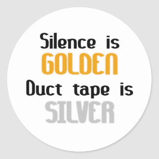 Silence is Golden Ductape is Silver Round Sticker