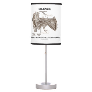 Silence Is Music To My Tympanic Membrane Ear Table Lamp