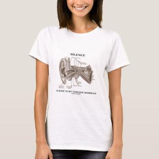 Silence Is Music To My Tympanic Membrane T-Shirt