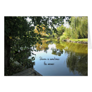 Silence is sometimes the answer. card