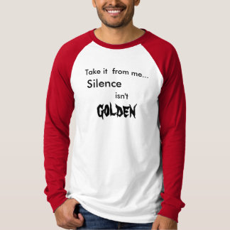 Silence Isn't Golden T-Shirt
