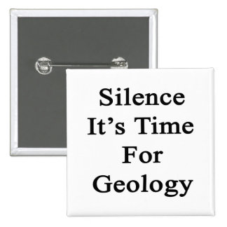 Silence It's Time For Geology 2 Inch Square Button