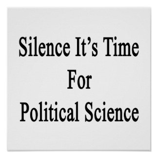Silence It's Time For Political Science Poster