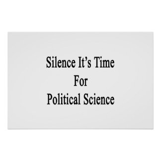 Silence It's Time For Political Science Print