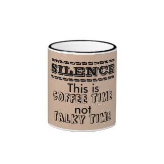 Silence This is Coffee Time Not Talky Time Mug