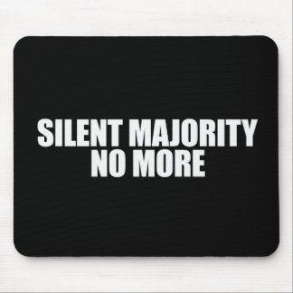 SILENT MAJORITY NO MORE Bumpersticker Mouse Pads