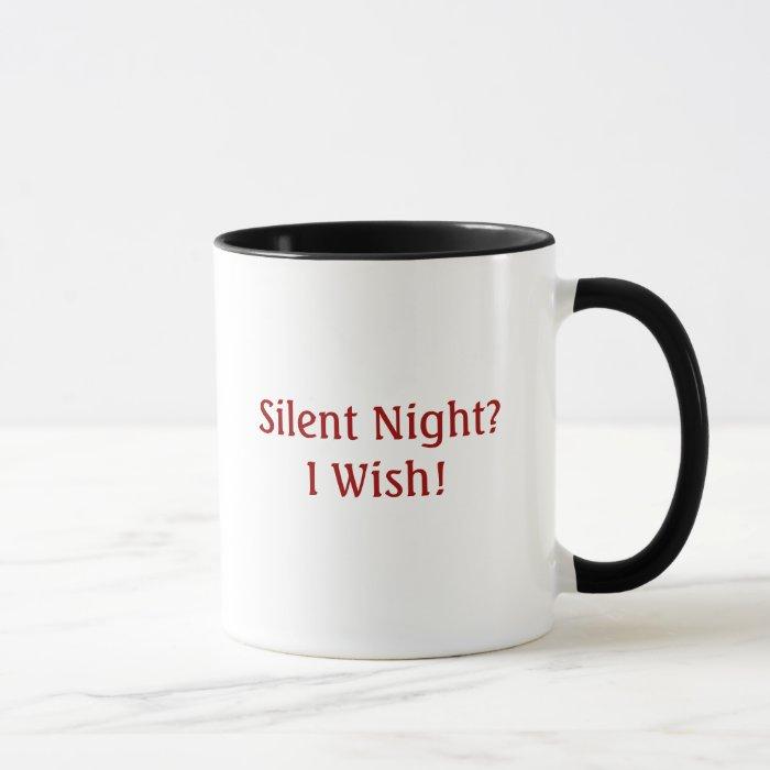 Silent Night?I Wish! Funny Christmas Mug
