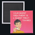 """Silent treatment, funny vintage from bluntcard. magnet<br><div class=""""desc"""">Your silent treatment is a silent treat. Thanks! Funny,  bright colors,  vintage by Bluntcard. Bluntcards.</div>"""