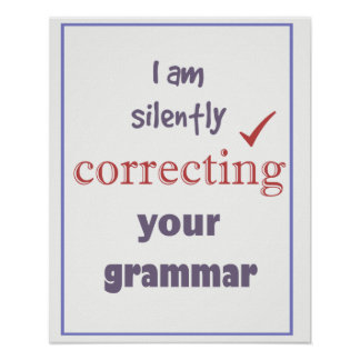 Silently Correcting Your Grammar Fun Quote Poster