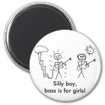 Silly boy, bass is for girls! Bass player gift 2 Inch Round Magnet