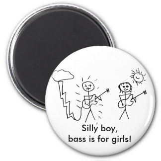 Silly boy, bass is for girls! Bass player gift Magnet