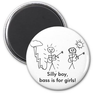 Silly boy, bass is for girls! Bass player gift Magnets