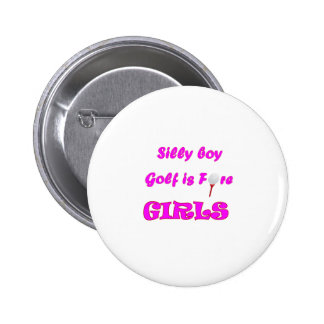 Silly boy, golf is fore girls. button