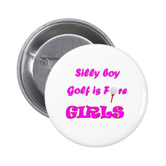 Silly boy, golf is fore girls. pinback button
