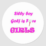 Silly boy, golf is fore girls. classic round sticker