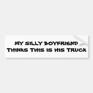 Silly Boyfriend Thinks This Is His Truck Bumper Sticker