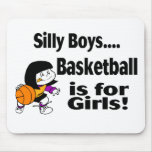 Silly Boys Basketball Is For Girls Mouse Pad