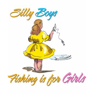 Silly Boys Fishing is for Girls shirt
