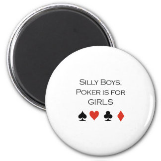 Silly boys poker is for girls T-shirt Refrigerator Magnet