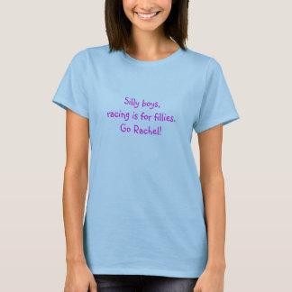 Silly boys,racing is for fillies.Go Rachel! T-Shirt