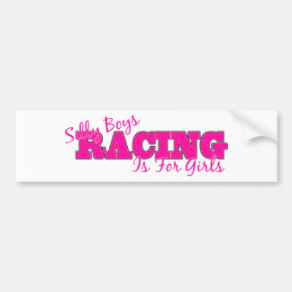 Silly Boys, Racing Is For Girls Car Bumper Sticker