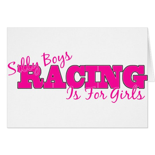 Silly Boys Racing Is For Girls Card