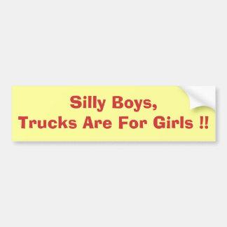 Silly Boys,Trucks Are For Girls !! Car Bumper Sticker