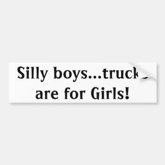 Silly boys...trucks are for Girls! Bumper Sticker