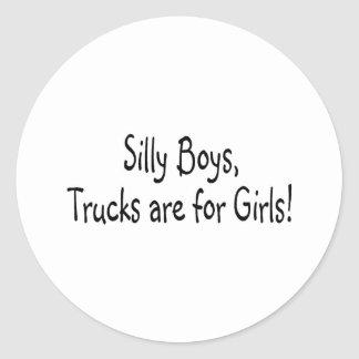 Silly Boys Trucks Are For Girls Round Stickers