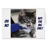 """Hand shaped SILLY KITTY SAYS """"OH NO, NOT THE BIG ONE"""" BIRTHDAY CARD"""