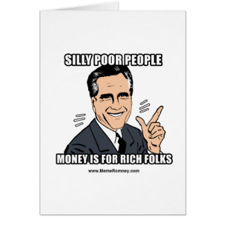 SILLY POOR PEOPLE GREETING CARD