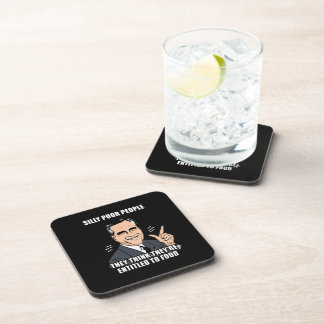 SILLY POOR PEOPLE THINK THEY'RE ENTITLED TO FOOD - BEVERAGE COASTERS