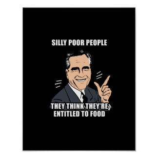 SILLY POOR PEOPLE THINK THEY'RE ENTITLED TO FOOD - PRINT