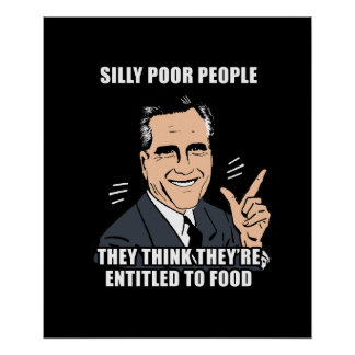SILLY POOR PEOPLE THINK THEY'RE ENTITLED TO FOOD - POSTERS