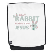 SILLY RABBIT - EASTER is for JESUS - Funny Easter Backpack