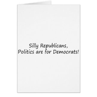 Silly Republican.... Greeting Card