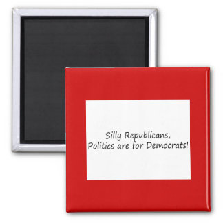 Silly Republican.... Refrigerator Magnet