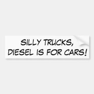 Silly Trucks, Diesel is for Cars! Car Bumper Sticker