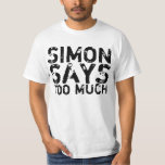 Simon Says Too Much funny shirt