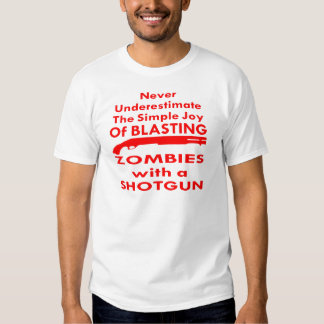 Simple Joy Of Blasting Zombies With A Shotgun T Shirt