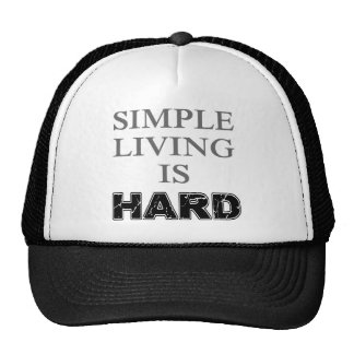 Simple Living Is Hard Trucker Hat