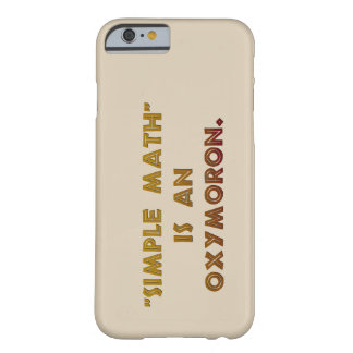 Simple Math is an Oxymoron Barely There iPhone 6 Case