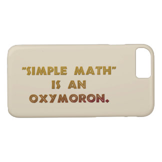 Simple Math is an Oxymoron iPhone 8/7 Case