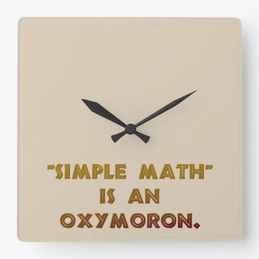 Simple Math is an Oxymoron Square Wall Clock