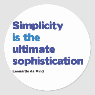Simplicity is the ultimate sophistication classic round sticker
