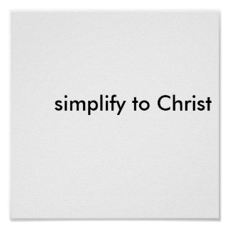 simplify to Christ Poster
